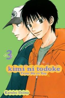 Kimi ni Todoke: From Me to You, Vol. 03 - Karuho Shiina