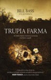 Trupia Farma. Sekrety legendarnego laboratorium sądowego, gdzie zmarli opowiadają swoje historie - William M. Bass, Jon Jefferson, Janusz Ochab