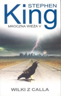 Wilki z Calla (Mroczna Wieża, #5) - Zbigniew A. Królicki, Stephen King