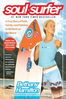 Soul Surfer: A True Story of Faith, Family, and Fighting to Get Back on the Board - Bethany Hamilton,Sheryl Berk,Rick Bundschuh