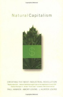Natural Capitalism: Creating the Next Industrial Revolution - Paul Hawken, L. Hunter Lovins, Amory B. Lovins