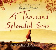 A Thousand Splendid Suns - Khaled Hosseini, Beth Dooley, Atossa Leoni, Anne Mette Fisker-Nielsen, Tracy Singleton, Marshall Paulsen