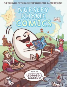 Nursery Rhyme Comics: 50 Timeless Rhymes from 50 Celebrated Cartoonists - Chris Duffy,Leonard S. Marcus,Vanessa Davis,Eleanor Davis,Nick Abadzis,Richard Thompson,James Sturm,Craig Thompson,Gahan Wilson,Drew Weing,Stan Sakai,Scott Campbell,Richard Sala,Roz Chast,Raina Telgemeier,Mike Mignola,Tao Nyeu,Mathew Forsythe,Cyril Pedros