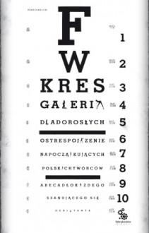 Galeria dla dorosłych. Ostre spojrzenie na początkujących polskich twórców. Abecadło każdego szanującego się debiutanta - Feliks W. Kres