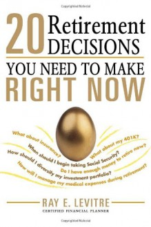 20 Retirement Decisions You Need to Make Right Now - Ray LeVitre