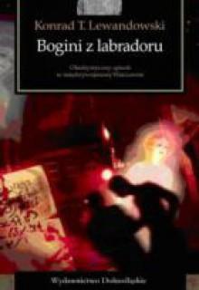 Bogini z labradoru - Konrad T. Lewandowski