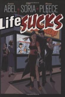 Life Sucks - Gabriel Soria,Gabe Soria,Jessica Abel,Warren Pleece