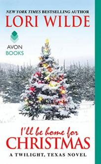 I'll Be Home for Christmas: A Twilight, Texas Novel - Lori Wilde