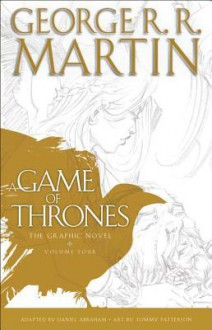 A Game of Thrones: Graphic Novel, Volume Four - George R.R. Martin,Daniel Abraham,Tommy Patterson
