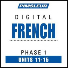 French Phase 1, Unit 11-15: Learn to Speak and Understand French with Pimsleur Language Programs - Pimsleur