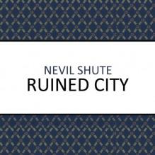 Ruined City - Gareth Armstrong, Nevil Shute