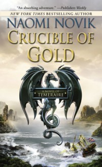 Crucible of Gold (Temeraire Series #7) - Naomi Novik