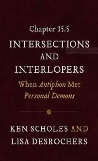 Chapter 15.5: Intersections and Interlopers: When Antiphon Met Personal Demons - Ken Scholes, Lisa Desrochers