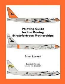 Painting Guide for the Boeing Stratofortress Motherships - Brian Lockett