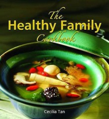 The Healthy Family Cookbook - Cecilia Tan