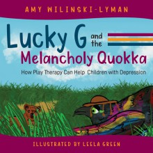 Lucky G and the Melancholy Quokka: How Play Therapy can Help Children with Depression - Amy Wilinski-Lyman