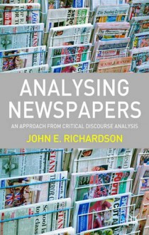 Analysing Newspapers: An Approach from Critical Discourse Analysis - John E. Richardson