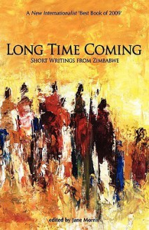 Long Time Coming. Short Writings from Zimbabwe - Jane Morris
