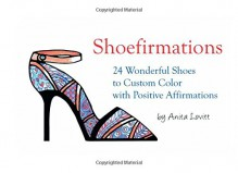 Shoefirmations: 24 Wonderful Shoes to Custom Color with Positive Affirmations - Ms Anita Lovitt, Ms Anita Lovitt