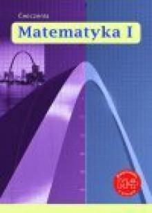 Matematyka I : ćwiczenia dla liceum i technikum - Marcin. Karpiński, Marcin Karpiński, Małgorzata Dobrowolska, Jacek Lech, Dobrowolska Małgorzata