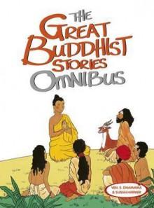 The Great Buddhist Stories: Omnibus - Shravasti Dhammika, Susan Harmer