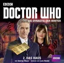 Doctor Who: Die Dynastie der Winter: Teil 2 - Das Haus. - George Mann, Lutz Riedel, Evelyn Pesch