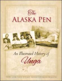 The Alaska Pen: An Illustrated History of Unga - Thor Lauritzen, Thor Lauritzen