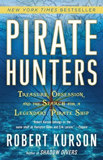 Pirate Hunters: Treasure, Obsession, and the Search for a Legendary Pirate Ship - Robert Kurson