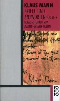 Briefe und Antworten 1922 - 1949. - Klaus Mann