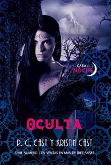 Oculta / Hidden (House of the Night) (Spanish Edition) - P. C. Cast,Kristin Cast