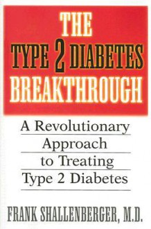 The Type-2 Diabetes Breakthrough: A Revolutionary Approach to Treating Type-2 Diabetes - Frank Shallenberger