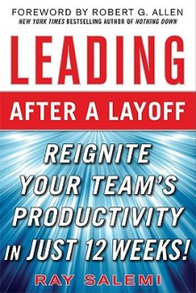 Leading After a Layoff: Reignite Your Team's Productivity in Just 12 Weeks! - Ray Salemi