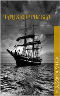 Tales of the Sea (Illustrated Edition) - W.H.G. Kingston
