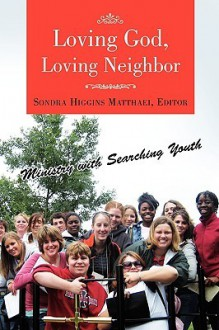 Loving God, Loving Neighbor - Sondra Matthaei