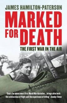 Marked for Death: The First War in the Air - James Hamilton-Paterson