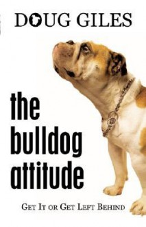 The Bulldog Attitude - Doug Giles