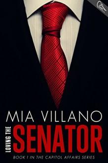 Loving the Senator (Capitol Affairs Book 1) - Mia Villano