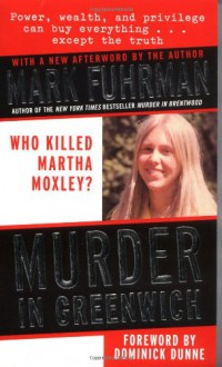 Murder in Greenwich: Who Killed Martha Moxley? - Mark Fuhrman;Dominick Dunne