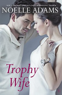 Trophy Wife - Noelle Adams