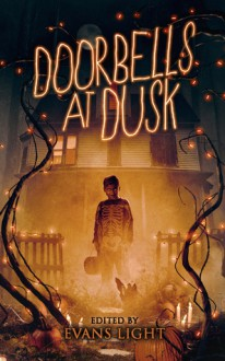 Doorbells at Dusk: Halloween Stories - Adam Light,Gregor Xane,Josh Malerman,Jason Parent,Evans Light