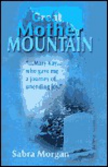 Great Mother Mountain - sabra morgan