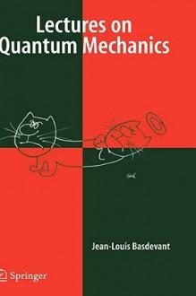 Lectures on Quantum Mechanics - Jean-Louis Basdevant