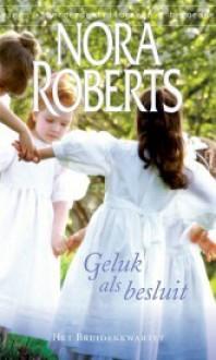 Geluk als besluit (Het bruidenkwartet, #4) - Ingrid Zweedijk, Nora Roberts