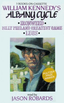 William Kennedy's Albany Cycle: Ironweed, Billy Phelan's Greatest Game, Legs (Audio) - William Kennedy