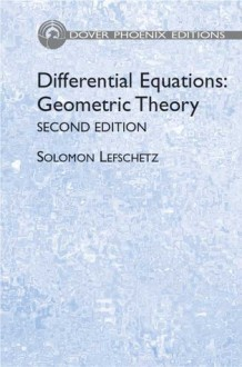 Differential Equations: Geometric Theory (Phoenix Edition) 2nd Edition - Solomon Lefschetz