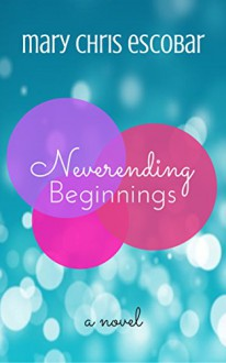 Neverending Beginnings - Mary Chris Escobar