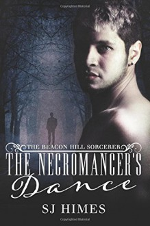 The Necromancer's Dance (The Beacon Hill Sorcerer) (Volume 1) - SJ Himes