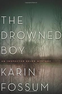 The Drowned Boy - Karin Fossum, Kari Dickson