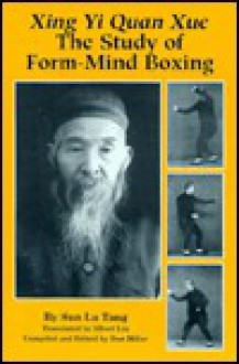 Xing Yi Quan Xue: The Study of Form-Mind Boxing - Sun L. Tang