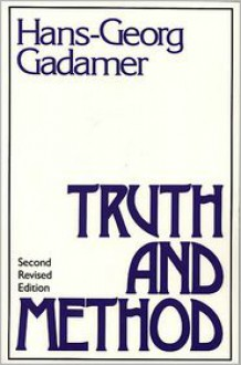 Truth and Method - Hans-Georg Gadamer, Joel Weinsheimer, Donald G. Marshall